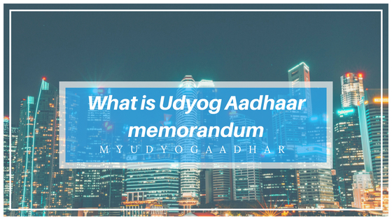 What is Udyog Aadhaar memorandum